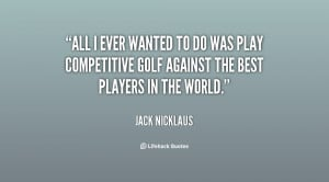quote-Jack-Nicklaus-all-i-ever-wanted-to-do-was-2-135266_2.png