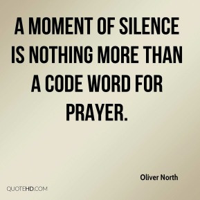 Oliver North - a moment of silence is nothing more than a code word ...