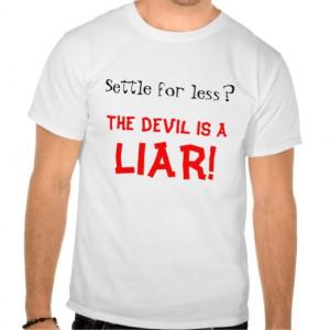 The devil is a liar tee shirt