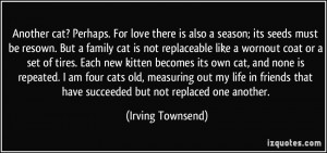 Another cat? Perhaps. For love there is also a season; its seeds must ...