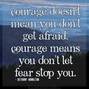 courage quotes, fear quotes, Courage doesn't mean you don't get ...