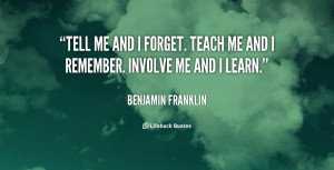 quote-Benjamin-Franklin-tell-me-and-i-forget-teach-me-89000.png
