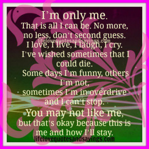 only me that is all i can be no more no less don t second guess i ...
