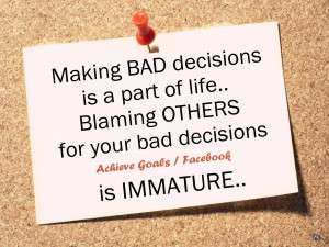 Making BAD decisions is a part of life ..