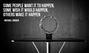Some people want it to happen, some wish it would happen, others make ...