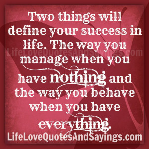 Two things will define your success in life. The way you manage when ...