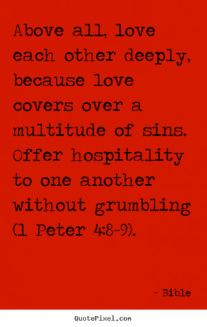 Bible Quotes - Above all, love each other deeply, because love covers ...