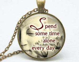 Spend Some Time Alone Every Day Necklace, Buddha Quote, Inspirational ...
