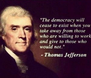 Here's a quote attributed to Thomas Jefferson that is often cited: