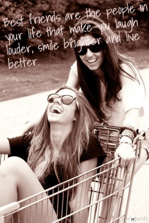 Best Friends Are the People that Make You Laugh Louder