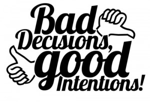 Bad Decisions Good Intentions Quotes. QuotesGram