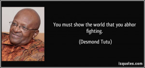 You must show the world that you abhor fighting. - Desmond Tutu