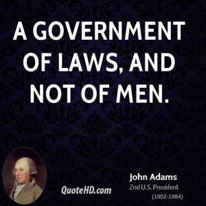 government of laws, and not of men.