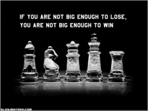 Sore losers never make big winners.