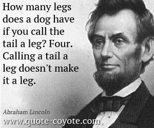 Abraham-Lincoln-Quotes-How-many-legs-does-a-dog-have-if-you-call-the ...
