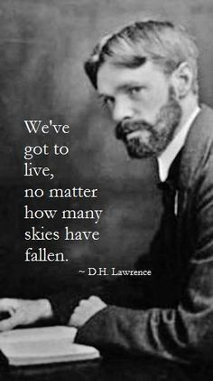 We 39 ve got to live quot D H Lawrence inspiration life quote More