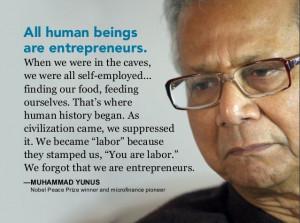 "... us 'You are labor'."" - Muhammad Yunus, Nobel Peace Prize winner"