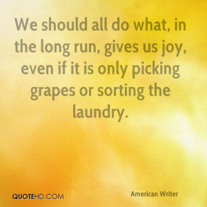 ... joy even if it is only picking grapes or sorting the laundry e b white