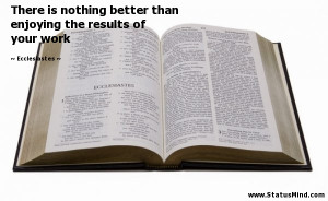 ... the results of your work - Ecclesiastes Quotes - StatusMind.com