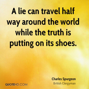 lie can travel half way around the world while the truth is putting ...