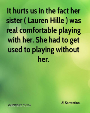 It hurts us in the fact her sister ( Lauren Hille ) was real ...
