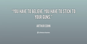 """You have to believe. You have to stick to your guns."""""""