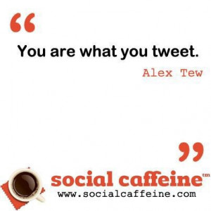 You are what you tweet. #SocialCaffeine #Quotes #Twitter