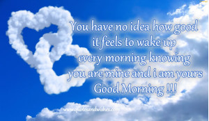 You Have No Idea How Good It Feels to Wake Up Every Morning ~ Good ...