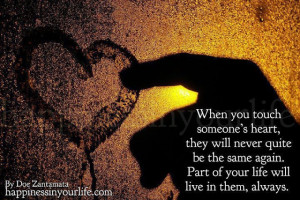 When you touch someone's heart they will never quite be the same again ...