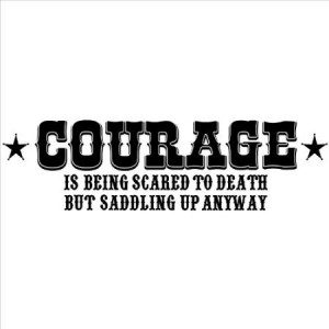Courage Is Being Scared to Death but Saddling up Anyway wall sayings ...