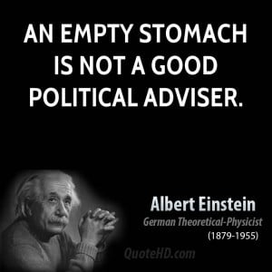 An empty stomach is not a good political adviser.