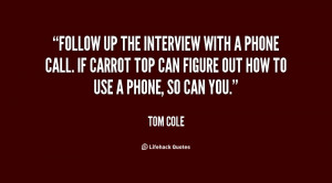 quote-Tom-Cole-follow-up-the-interview-with-a-phone-73584.png