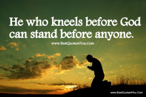 Inspirational Quotes And Sayings About God: He Who Kneels Before Quote ...