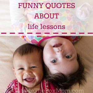 ... are remembered for their funny quotes about life's lessons