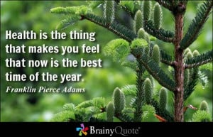 Health is the thing that makes you feel that now is the best time of ...