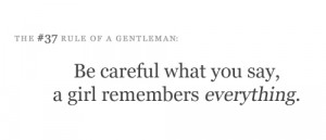Be careful what you say, a girl remembers everything.