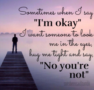 Quotes Quotation Quotations sometimes when I say I'm okay I want ...