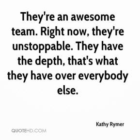 They're an awesome team. Right now, they're unstoppable. They have the ...
