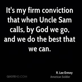 Lee Ermey - It's my firm conviction that when Uncle Sam calls, by ...