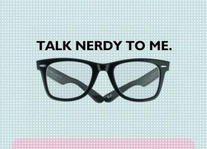 talk nerdy to me. / constantine belias™