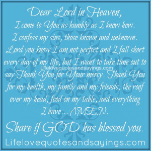 Dear Lord in Heaven, I come to You as humbly as I know how. I confess ...