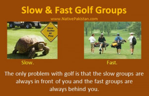 Golf Quotes : Slow and fast Golf Groups - Funny Golf Quotations