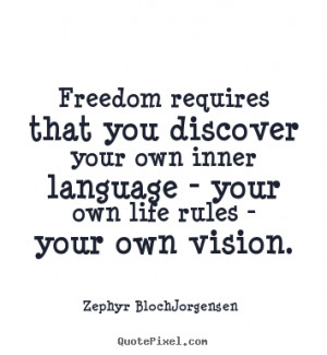 Freedom requires that you discover your own inner language - your own ...