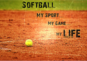 Softball : My Sport, My Game, My LIFE. ( I created this for fun using ...