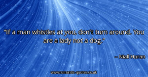 if-a-man-whistles-at-you-dont-turn-around-you-are-a-lady-not-a-dog ...