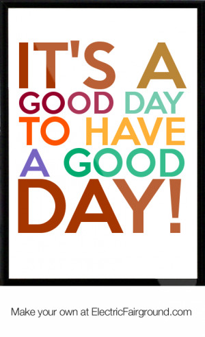 It's a good day to have a good day! Framed Quote