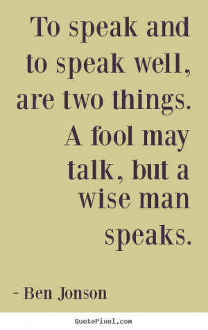 Ben Jonson picture quotes - To speak and to speak well, are two things ...