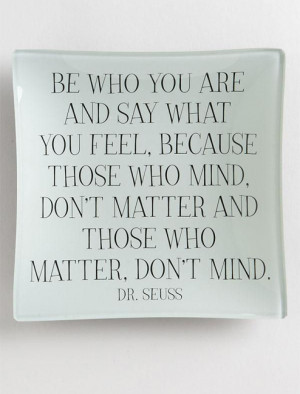 Quote, Inspirational, Life, Be Who You Are Say What You Feel, Dr Seuss