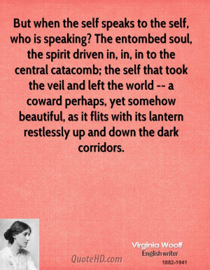 But when the self speaks to the self, who is speaking? The entombed ...