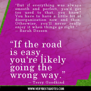 """If the road is easy, you're likely going the wrong way."""" ― Terry ..."""